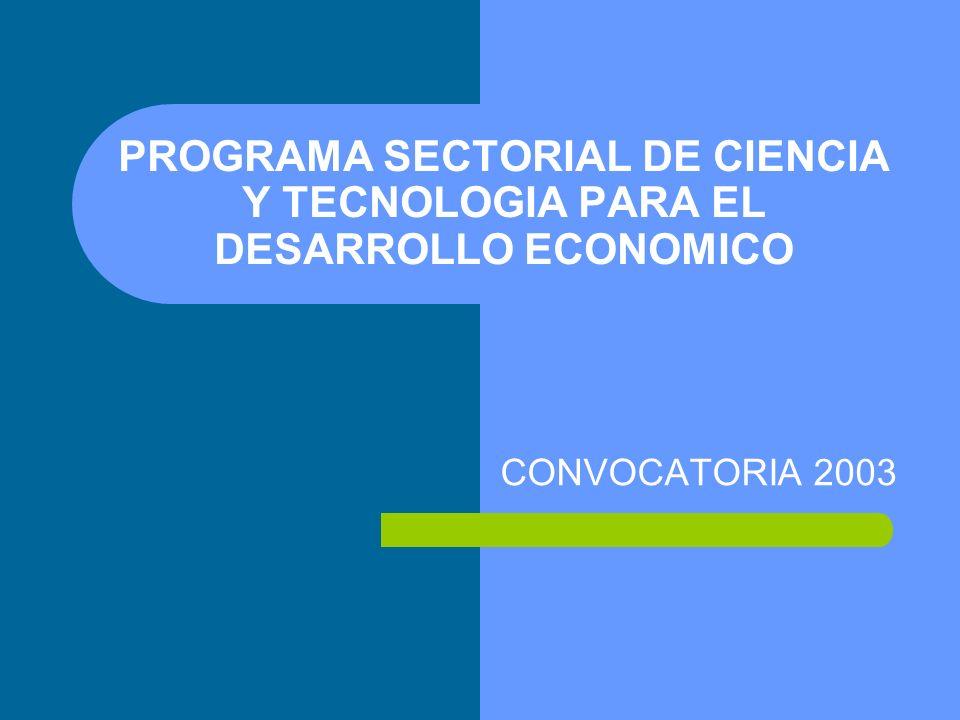 PROGRAMA SECTORIAL DE CIENCIA Y TECNOLOGIA PARA EL DESARROLLO ECONOMICO CONVOCATORIA 2003