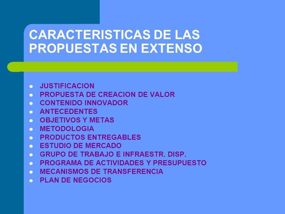 CARACTERISTICAS DE LAS PROPUESTAS EN EXTENSO JUSTIFICACION PROPUESTA DE CREACION DE VALOR CONTENIDO INNOVADOR ANTECEDENTES OBJETIVOS Y METAS METODOLOGIA PRODUCTOS ENTREGABLES ESTUDIO DE MERCADO GRUPO DE TRABAJO E INFRAESTR.