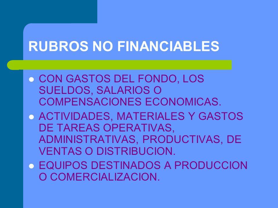 RUBROS NO FINANCIABLES CON GASTOS DEL FONDO, LOS SUELDOS, SALARIOS O COMPENSACIONES ECONOMICAS.