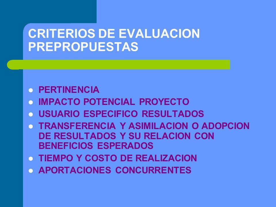 CRITERIOS DE EVALUACION PREPROPUESTAS PERTINENCIA IMPACTO POTENCIAL PROYECTO USUARIO ESPECIFICO RESULTADOS TRANSFERENCIA Y ASIMILACION O ADOPCION DE RESULTADOS Y SU RELACION CON BENEFICIOS ESPERADOS TIEMPO Y COSTO DE REALIZACION APORTACIONES CONCURRENTES