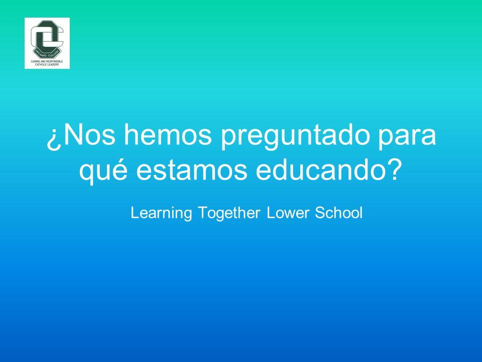 ¿Nos hemos preguntado para qué estamos educando? Learning Together Lower School
