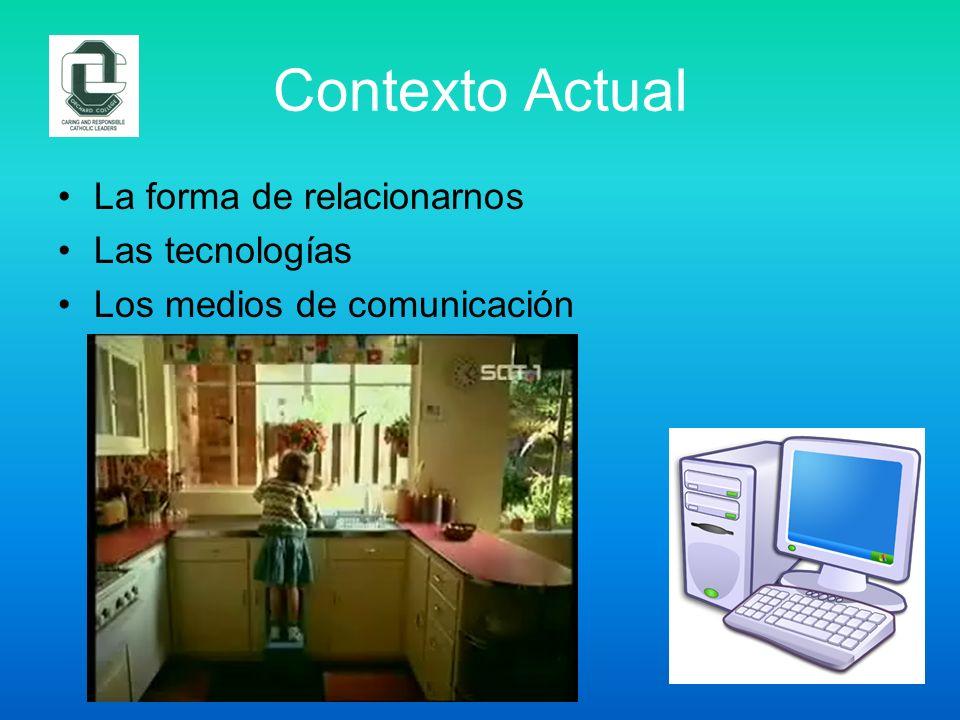Contexto Actual La forma de relacionarnos Las tecnologías Los medios de comunicación