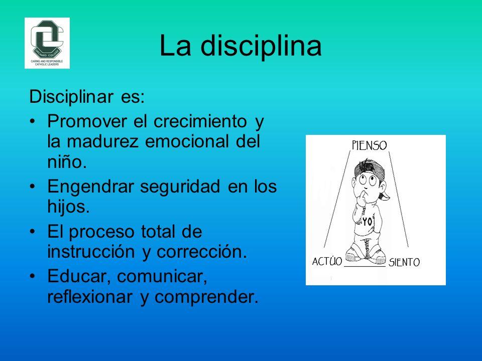 La disciplina Disciplinar es: Promover el crecimiento y la madurez emocional del niño. Engendrar seguridad en los hijos. El proceso total de instrucci