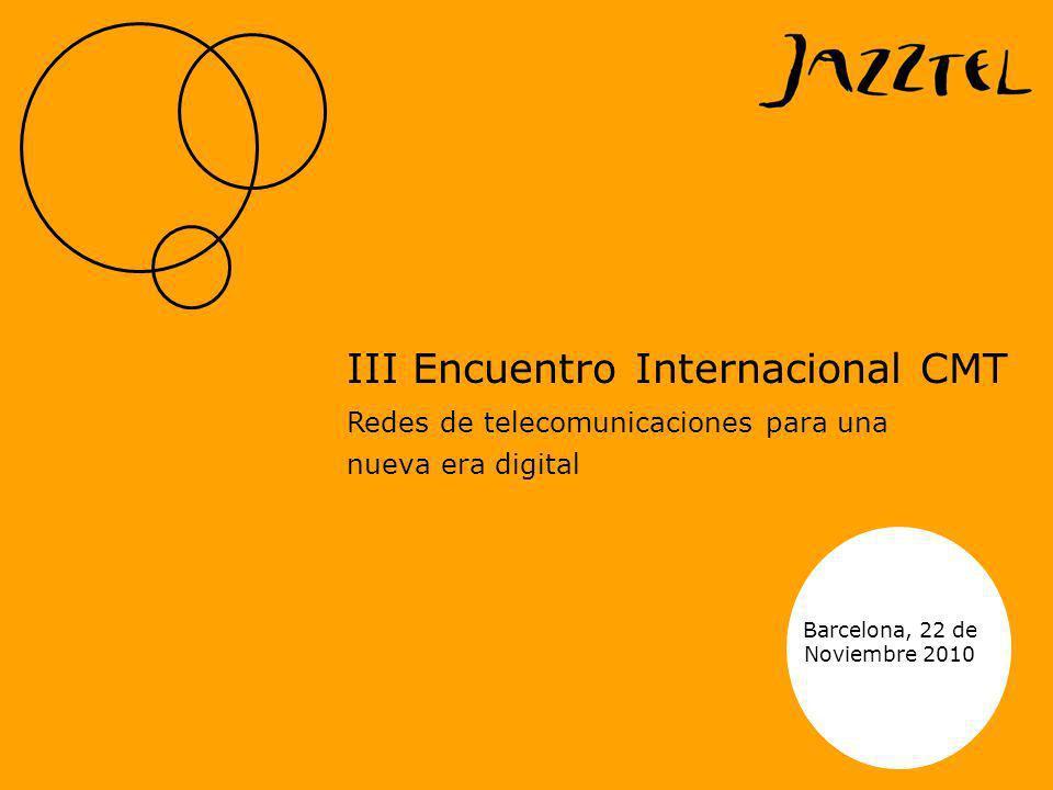 Barcelona, 22 de Noviembre 2010 III Encuentro Internacional CMT Redes de telecomunicaciones para una nueva era digital