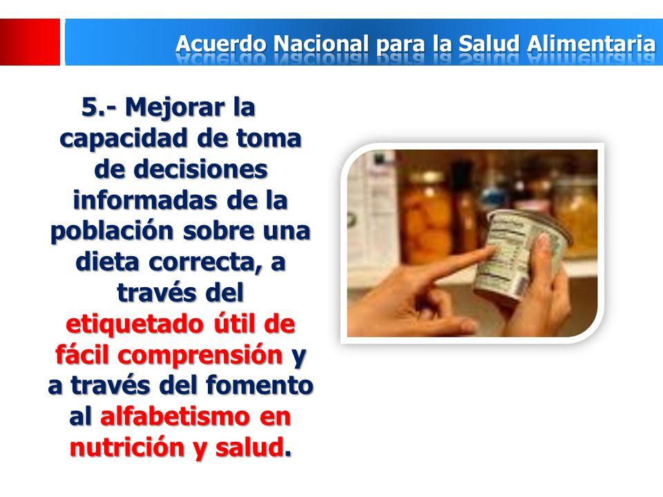 5.- Mejorar la capacidad de toma de decisiones informadas de la población sobre una dieta correcta, a través del etiquetado útil de fácil comprensión
