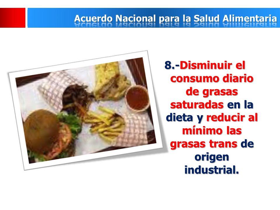 8.-Disminuir el consumo diario de grasas saturadas en la dieta y reducir al mínimo las grasas trans de origen industrial.