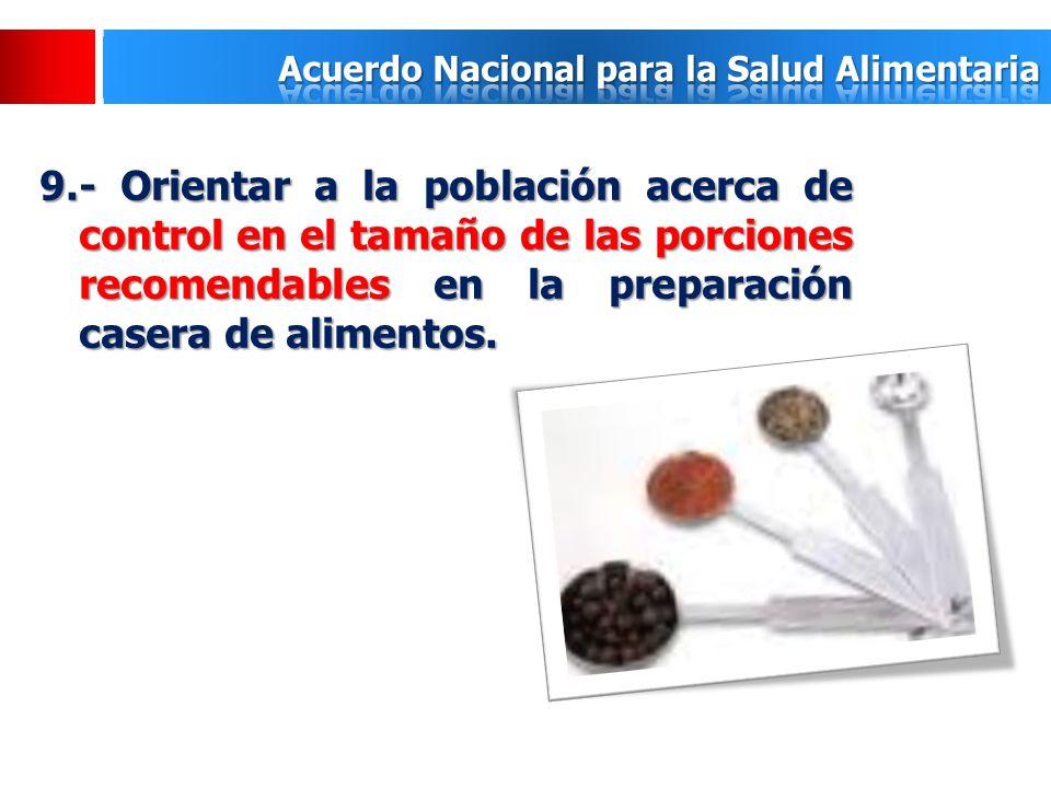 9.- Orientar a la población acerca de control en el tamaño de las porciones recomendables en la preparación casera de alimentos.