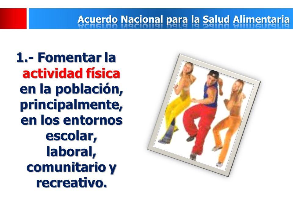 1.- Fomentar la actividad física en la población, principalmente, en los entornos escolar, laboral, comunitario y recreativo.