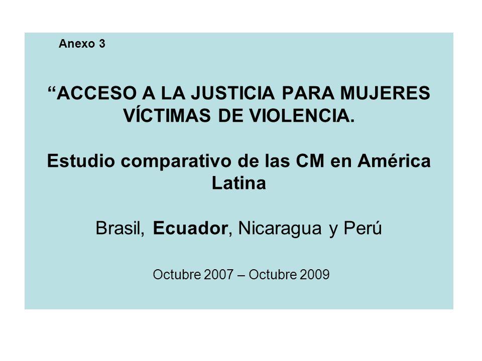Objetivo General Llevar a cabo un estudio comparativo en las CMF de los 4 países sobre el acceso a la justicia para las mujeres en situación de violencia y el ejercicio y respeto de sus derechos, a fin de plantear propuestas para mejorar las políticas públicas en este sector.