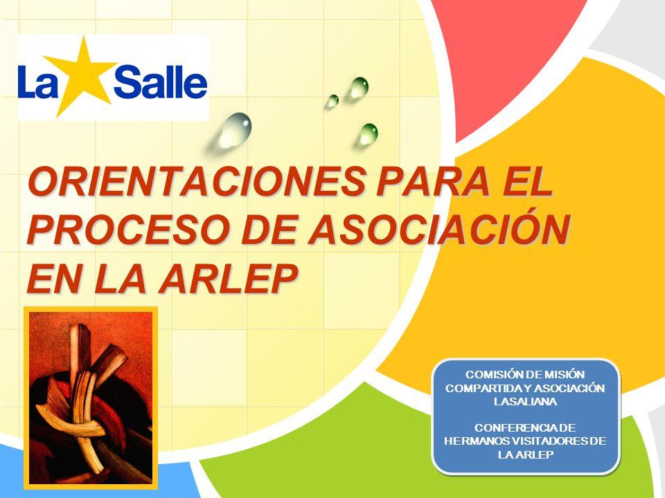 L/O/G/O ORIENTACIONES PARA EL PROCESO DE ASOCIACIÓN EN LA ARLEP COMISIÓN DE MISIÓN COMPARTIDA Y ASOCIACIÓN LASALIANA CONFERENCIA DE HERMANOS VISITADORES DE LA ARLEP COMISIÓN DE MISIÓN COMPARTIDA Y ASOCIACIÓN LASALIANA CONFERENCIA DE HERMANOS VISITADORES DE LA ARLEP