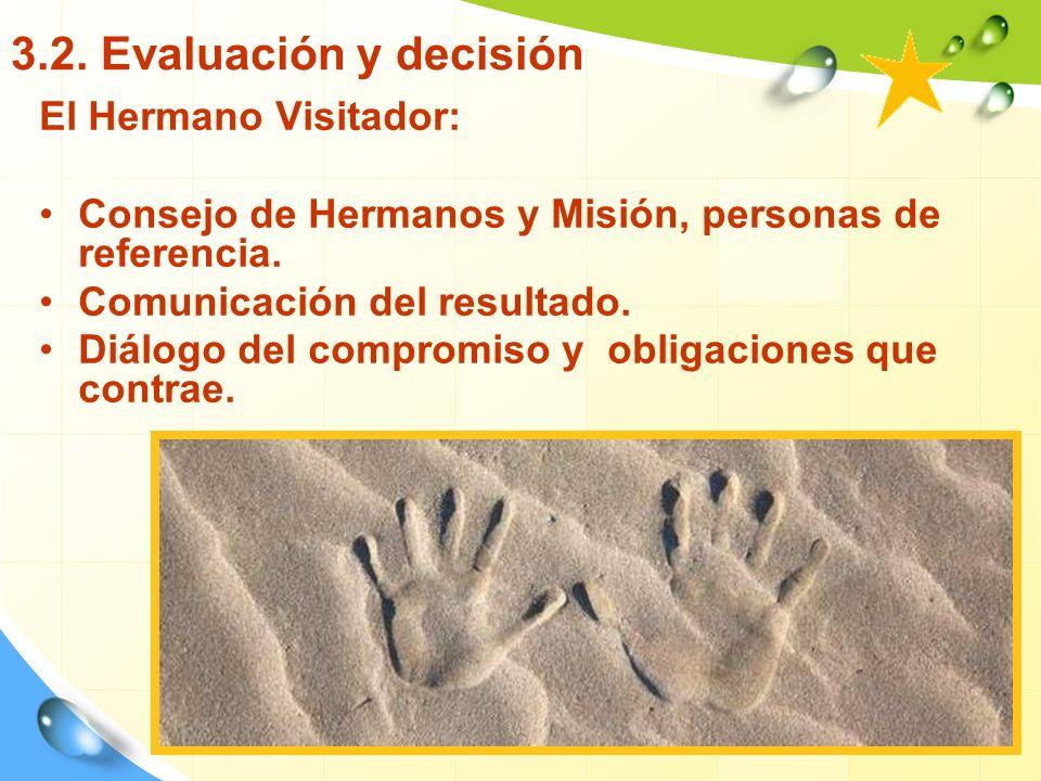 3.2. Evaluación y decisión El Hermano Visitador: Consejo de Hermanos y Misión, personas de referencia. Comunicación del resultado. Diálogo del comprom