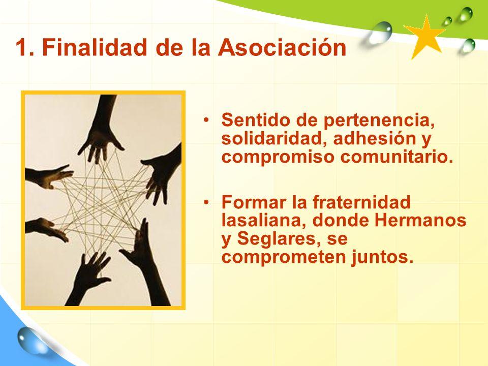 1. Finalidad de la Asociación Sentido de pertenencia, solidaridad, adhesión y compromiso comunitario. Formar la fraternidad lasaliana, donde Hermanos
