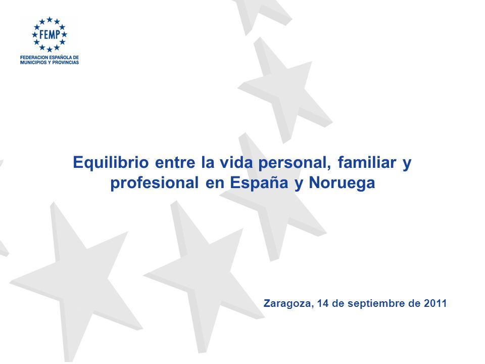 1 Equilibrio entre la vida personal, familiar y profesional en España y Noruega Zaragoza, 14 de septiembre de 2011