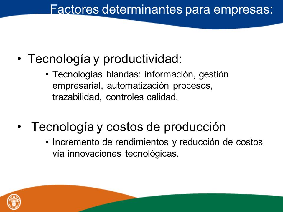 Factores determinantes para empresas: Tecnología y productividad: Tecnologías blandas: información, gestión empresarial, automatización procesos, traz