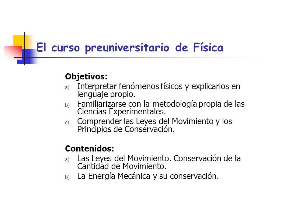 El curso preuniversitario de Física Objetivos: a) Interpretar fenómenos físicos y explicarlos en lenguaje propio.