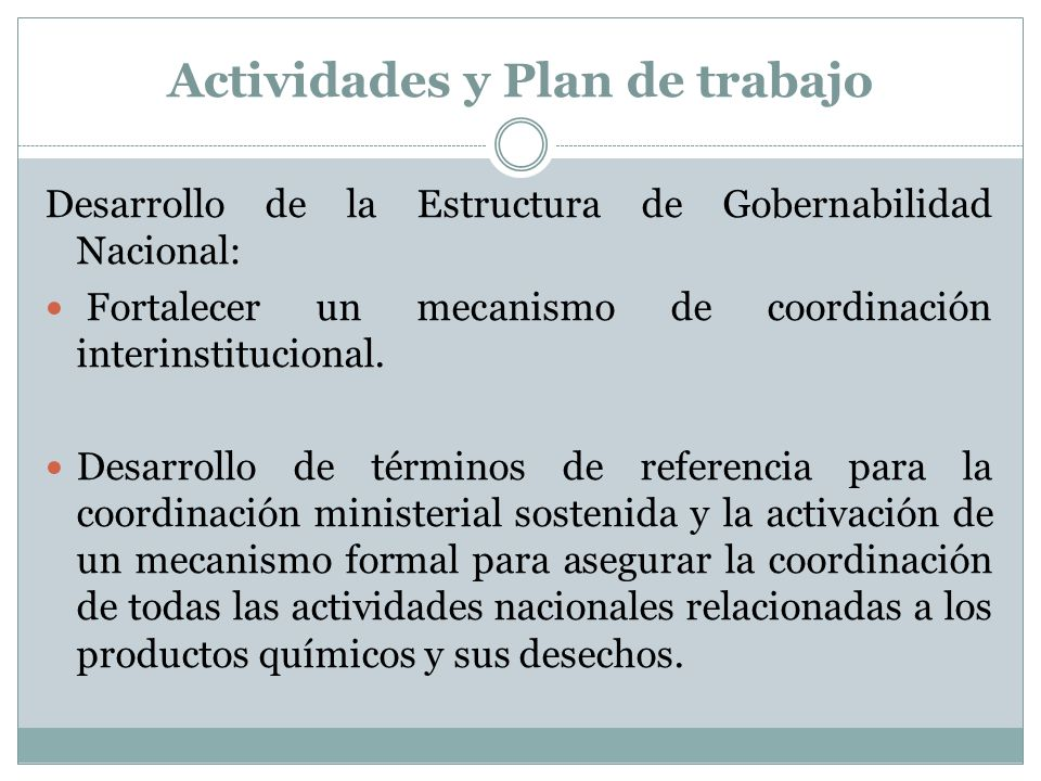 Actividades y Plan de trabajo Desarrollo de la Estructura de Gobernabilidad Nacional: Fortalecer un mecanismo de coordinación interinstitucional. Desa