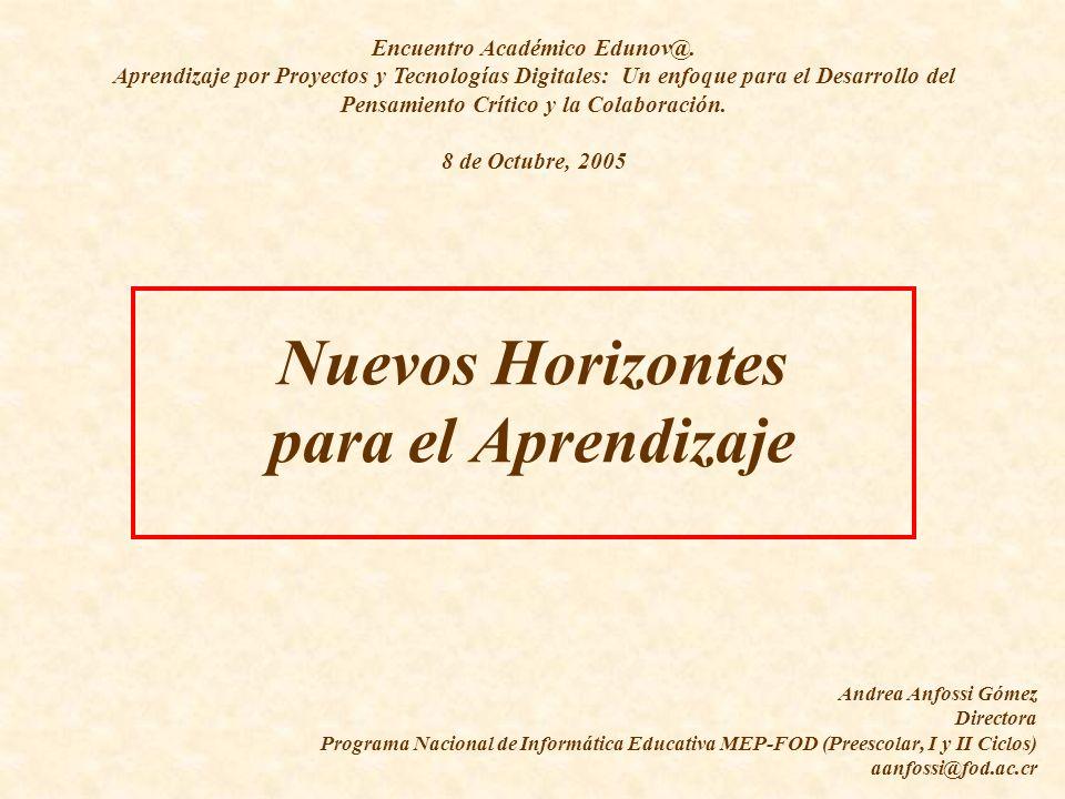 Nuevos Horizontes para el Aprendizaje Andrea Anfossi Gómez Directora Programa Nacional de Informática Educativa MEP-FOD (Preescolar, I y II Ciclos) aa