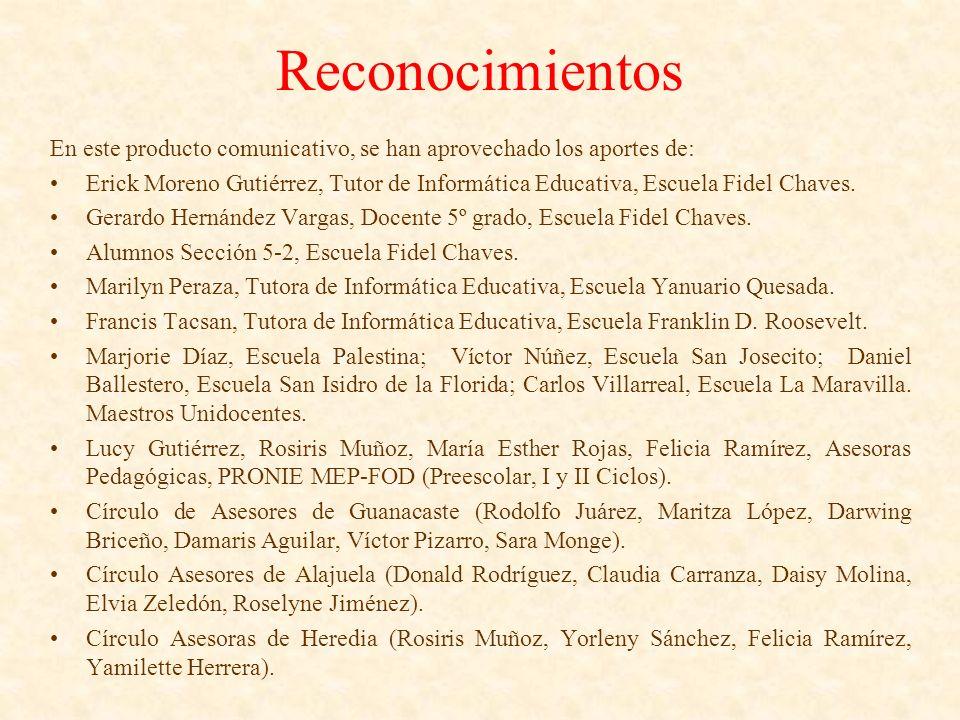 Reconocimientos En este producto comunicativo, se han aprovechado los aportes de: Erick Moreno Gutiérrez, Tutor de Informática Educativa, Escuela Fide
