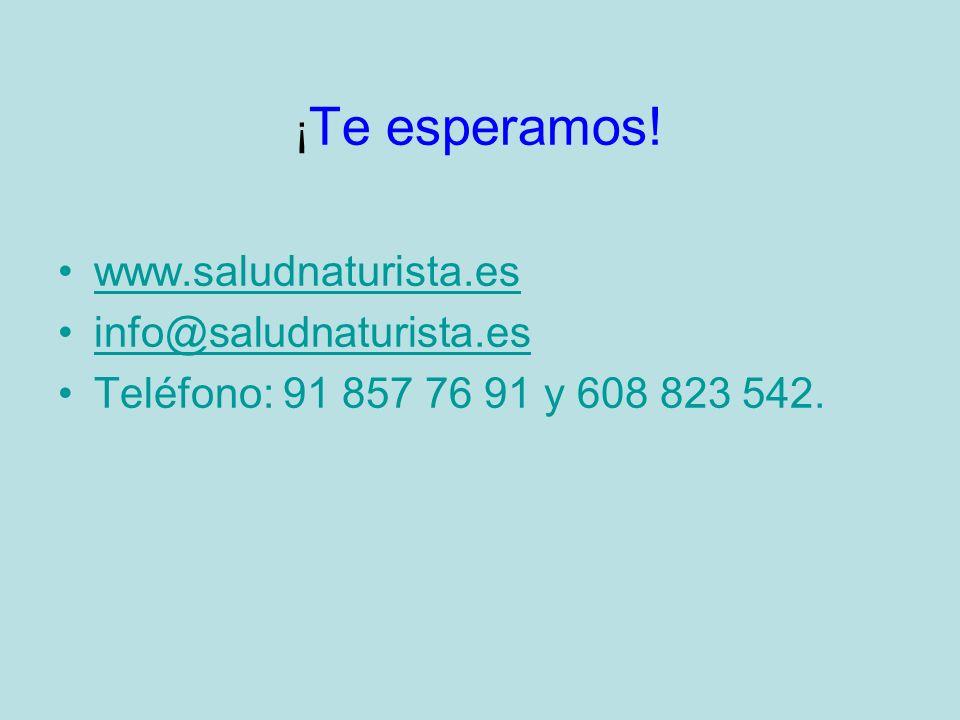 ¡ Te esperamos! www.saludnaturista.es info@saludnaturista.es Teléfono: 91 857 76 91 y 608 823 542.