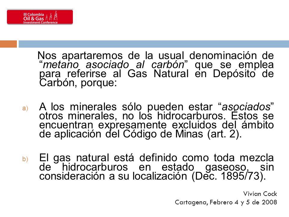 Nos apartaremos de la usual denominación demetano asociado al carbón que se emplea para referirse al Gas Natural en Depósito de Carbón, porque: a) A l