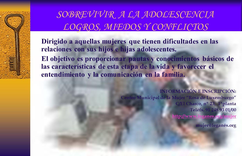 SOBREVIVIR A LA ADOLESCENCIA LOGROS, MIEDOS Y CONFLICTOS Dirigido a aquellas mujeres que tienen dificultades en las relaciones con sus hijos e hijas adolescentes.