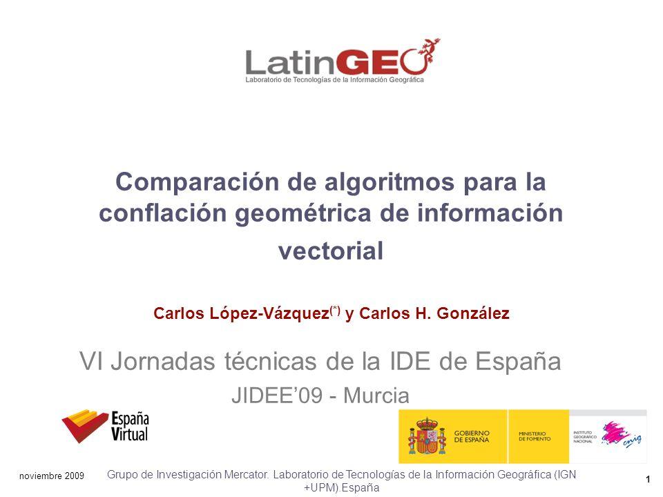 1 noviembre 2009 Grupo de Investigación Mercator. Laboratorio de Tecnologías de la Información Geográfica (IGN +UPM).España VI Jornadas técnicas de la