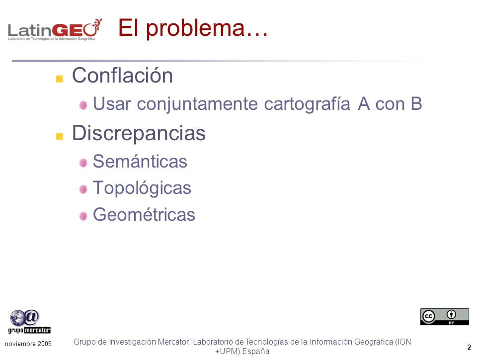 2 Grupo de Investigación Mercator. Laboratorio de Tecnologías de la Información Geográfica (IGN +UPM).España noviembre 2009 Conflación Usar conjuntame