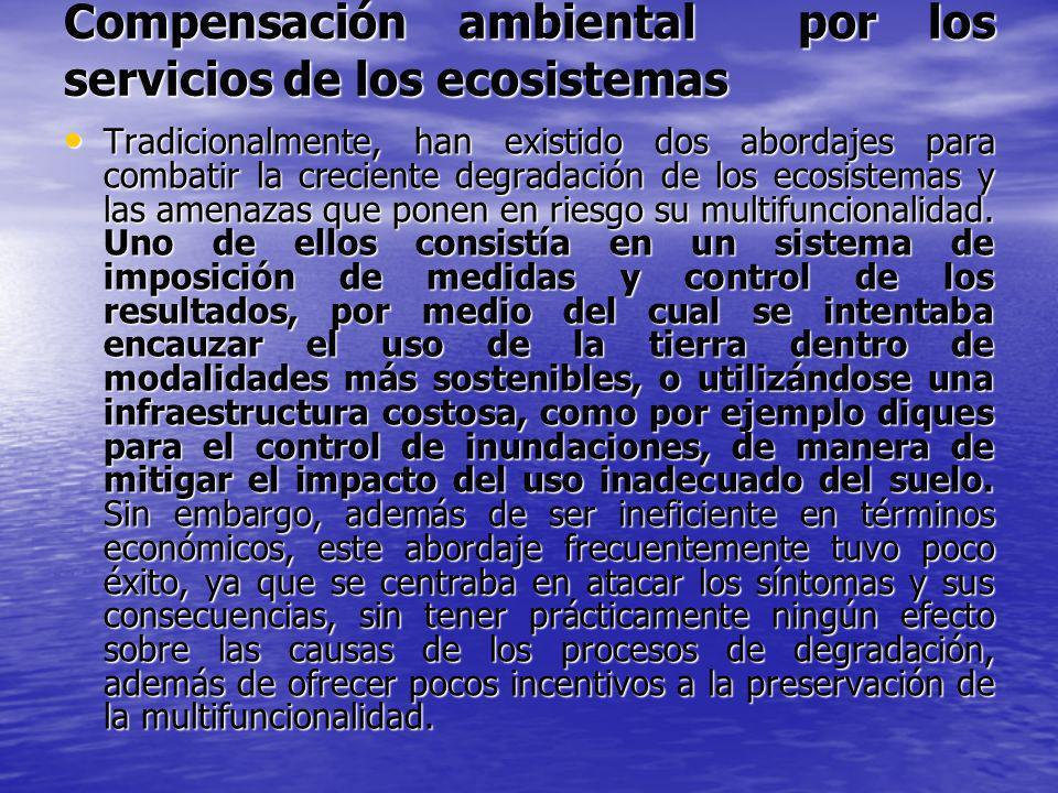 Compensación ambiental por los servicios de los ecosistemas Tradicionalmente, han existido dos abordajes para combatir la creciente degradación de los