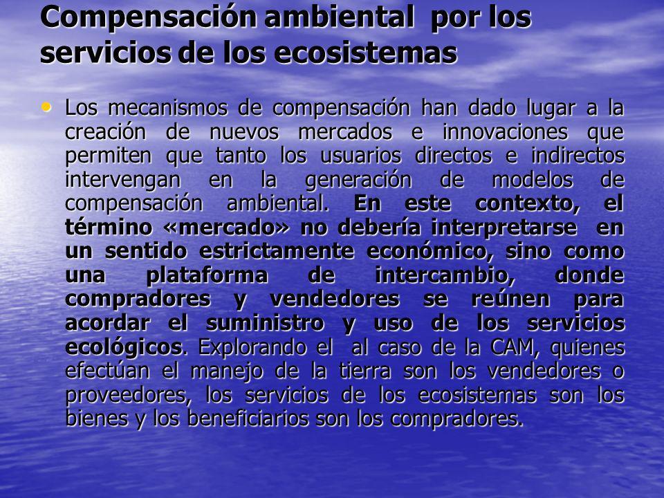 Compensación ambiental por los servicios de los ecosistemas Los mecanismos de compensación han dado lugar a la creación de nuevos mercados e innovacio