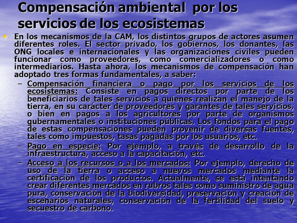 Compensación ambiental por los servicios de los ecosistemas En los mecanismos de la CAM, los distintos grupos de actores asumen diferentes roles. El s