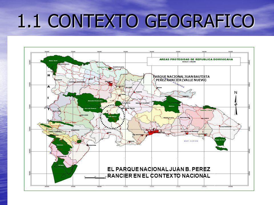 1.1 CONTEXTO GEOGRAFICO PARQUE NACIONAL JUAN BAUTISTA PEREZ RANCIER (VALLE NUEVO) EL PARQUE NACIONAL JUAN B. PEREZ RANCIER EN EL CONTEXTO NACIONAL