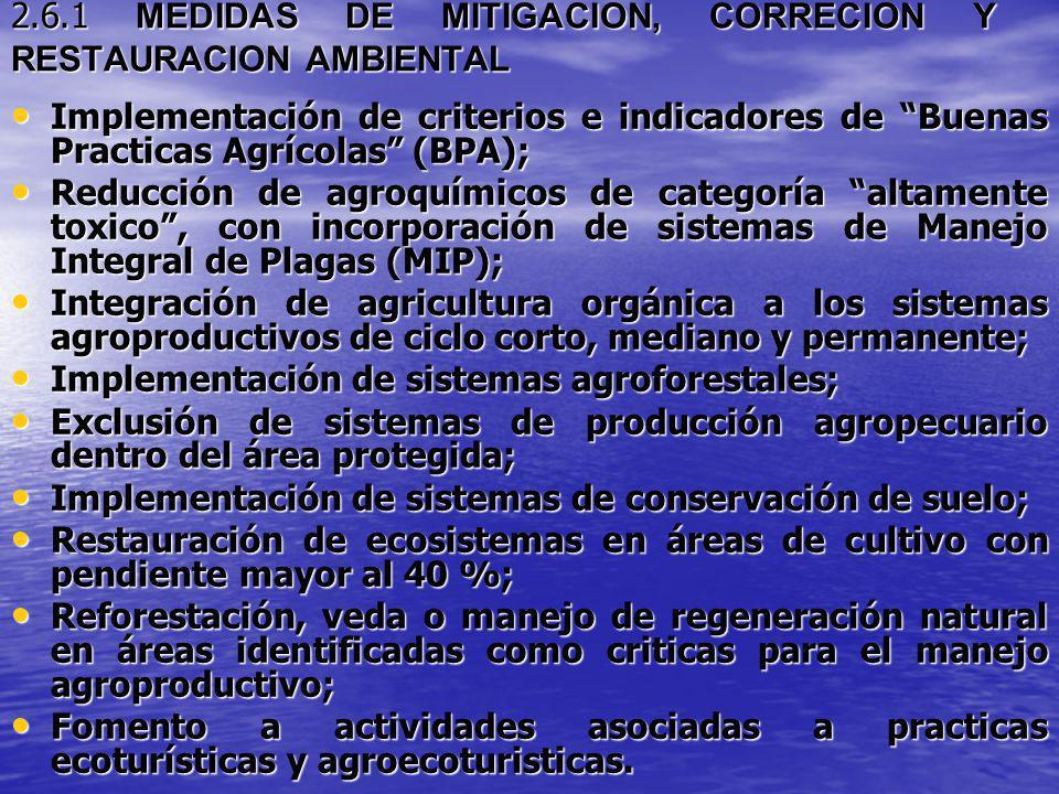 2.6.1 MEDIDAS DE MITIGACION, CORRECION Y RESTAURACION AMBIENTAL Implementación de criterios e indicadores de Buenas Practicas Agrícolas (BPA); Impleme