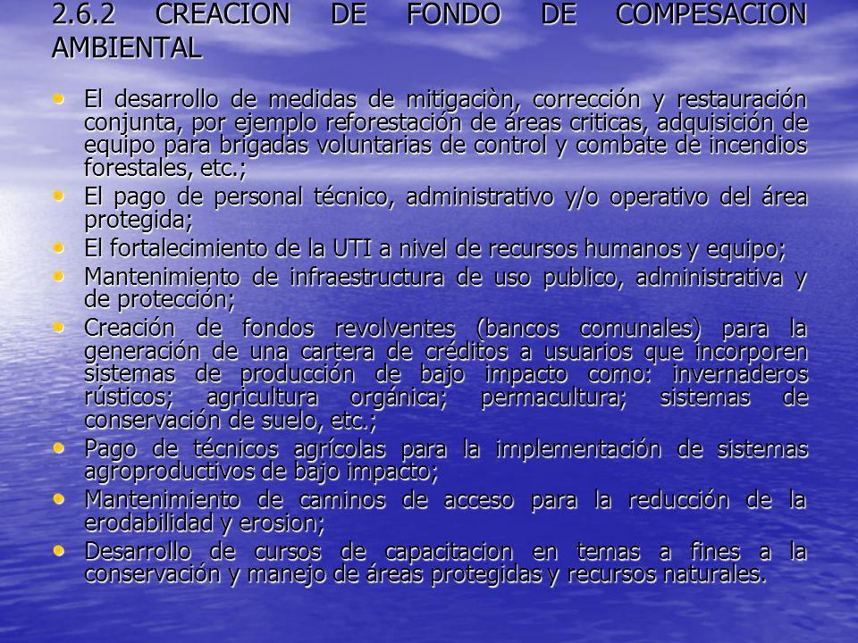 2.6.2 CREACION DE FONDO DE COMPESACION AMBIENTAL El desarrollo de medidas de mitigaciòn, corrección y restauración conjunta, por ejemplo reforestación