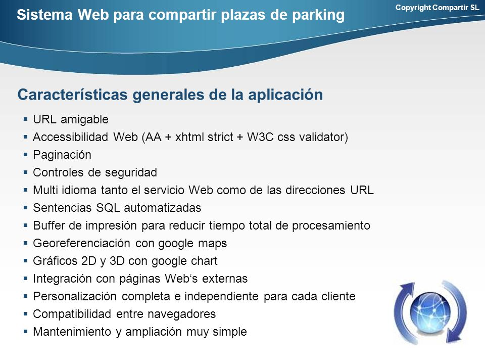 Copyright Compartir SL Sistema Web para compartir plazas de parking URL amigable Accessibilidad Web (AA + xhtml strict + W3C css validator) Paginación