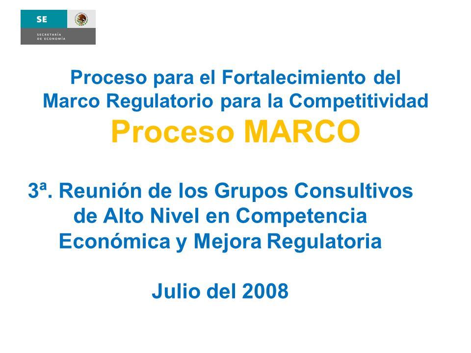 Proceso para el Fortalecimiento del Marco Regulatorio para la Competitividad Proceso MARCO 3ª. Reunión de los Grupos Consultivos de Alto Nivel en Comp
