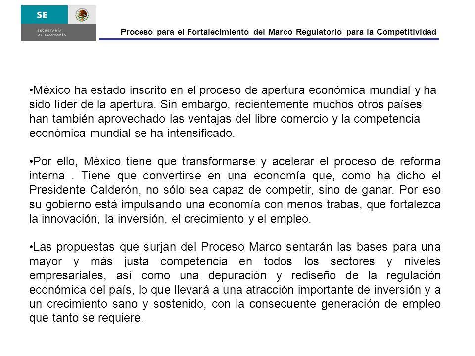 Proceso para el Fortalecimiento del Marco Regulatorio para la Competitividad México ha estado inscrito en el proceso de apertura económica mundial y ha sido líder de la apertura.