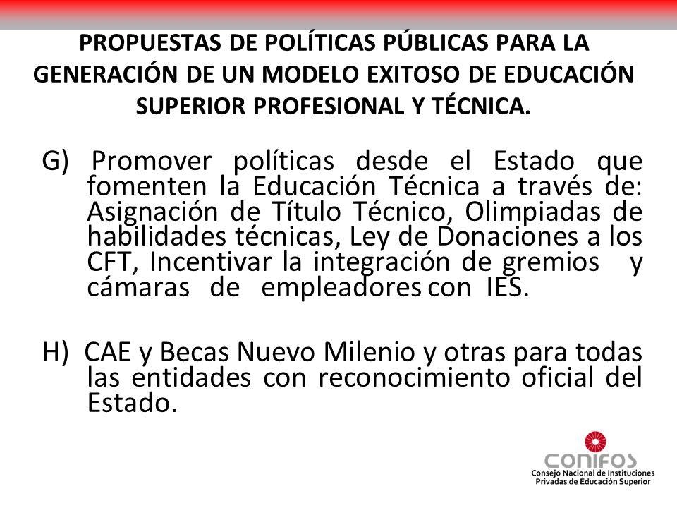 PROPUESTAS DE POLÍTICAS PÚBLICAS PARA LA GENERACIÓN DE UN MODELO EXITOSO DE EDUCACIÓN SUPERIOR PROFESIONAL Y TÉCNICA. G) Promover políticas desde el E