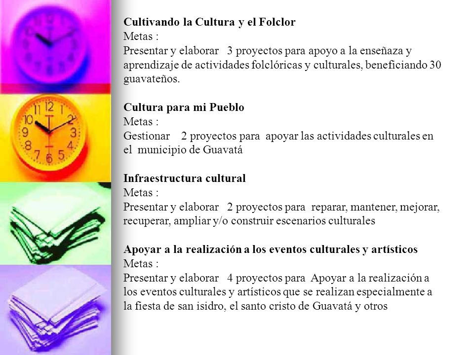 Cultivando la Cultura y el Folclor Metas : Presentar y elaborar 3 proyectos para apoyo a la enseñaza y aprendizaje de actividades folclóricas y cultur