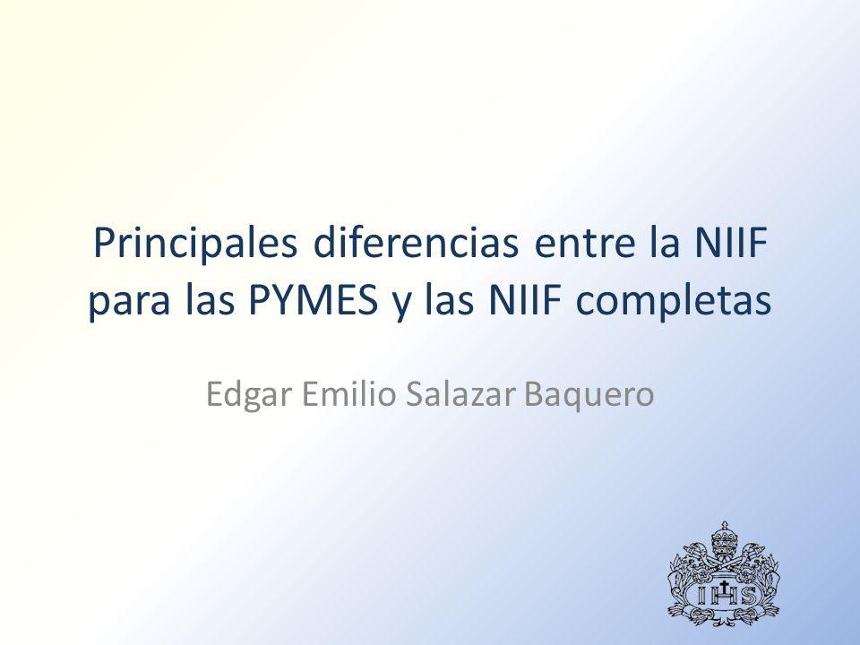 Principales diferencias entre la NIIF para las PYMES y las NIIF completas Edgar Emilio Salazar Baquero