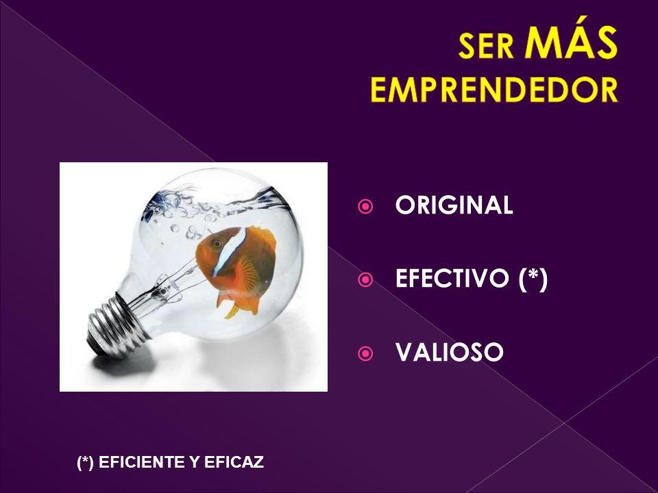 ORIGINAL EFECTIVO (*) VALIOSO (*) EFICIENTE Y EFICAZ