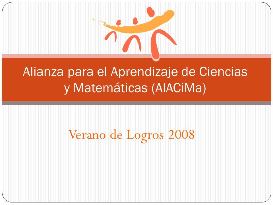 Verano de Logros 2008 Alianza para el Aprendizaje de Ciencias y Matemáticas (AlACiMa)