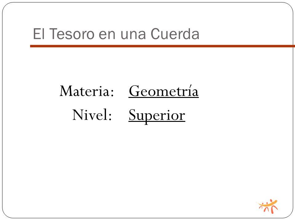 Materia:Geometría Nivel:Superior El Tesoro en una Cuerda