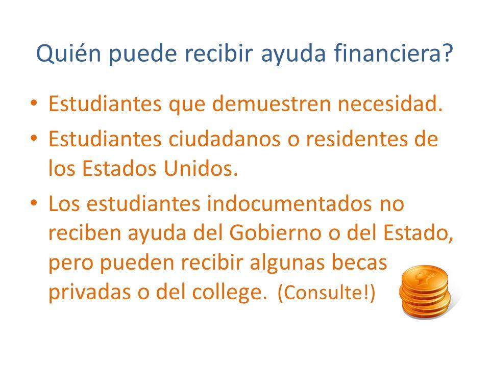 Ver la página de web de los colleges bajo Financial Aid * Hacer lista de REQUISITOS que debe enviar * No pasar la FECHA DE ENTREGA * Preguntas.