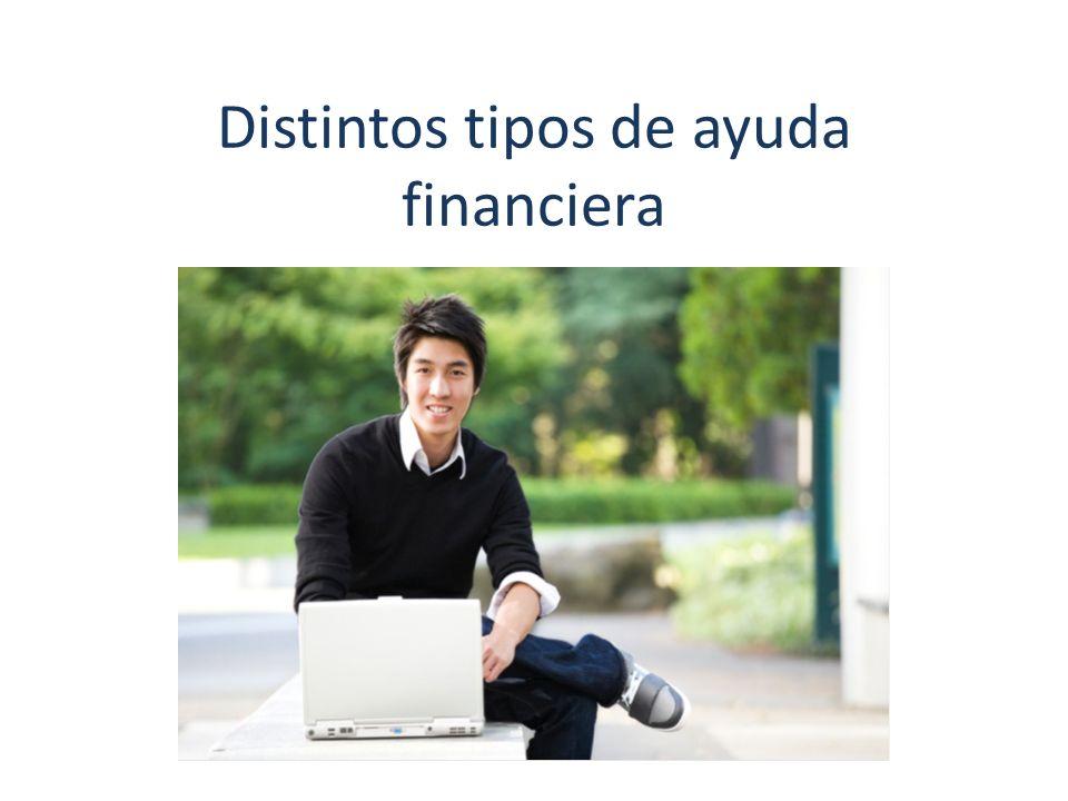Nociones básicas de ayuda financiera Becas (grants o scholarships): dinero regalado para estudiar Préstamos (loans) dinero prestado con interés.