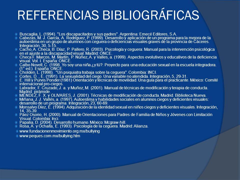 REFERENCIAS BIBLIOGRÁFICAS Buscaglia, L.(1994). Los discapacitados y sus padres .