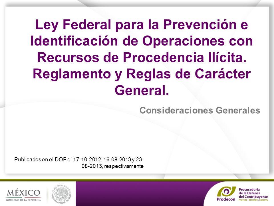 PROCURADURÍA DE LA DEFENSA DEL CONTRIBUYENTE Ley Federal para la Prevención e Identificación de Operaciones con Recursos de Procedencia Ilícita. Regla