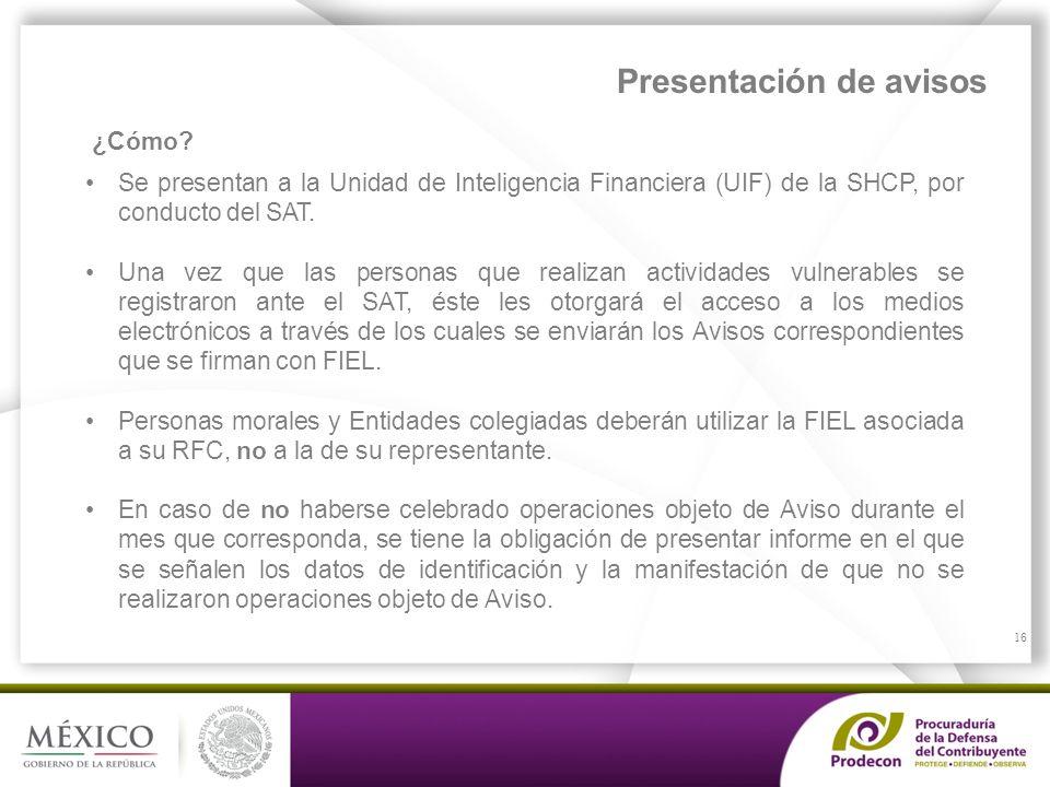 PROCURADURÍA DE LA DEFENSA DEL CONTRIBUYENTE Se presentan a la Unidad de Inteligencia Financiera (UIF) de la SHCP, por conducto del SAT. Una vez que l
