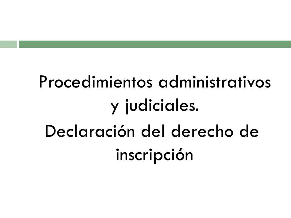 Procedimientos administrativos y judiciales. Declaración del derecho de inscripción