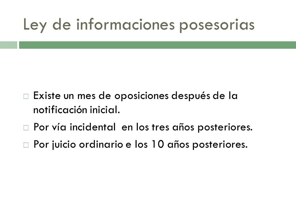 Ley de informaciones posesorias Existe un mes de oposiciones después de la notificación inicial. Por vía incidental en los tres años posteriores. Por