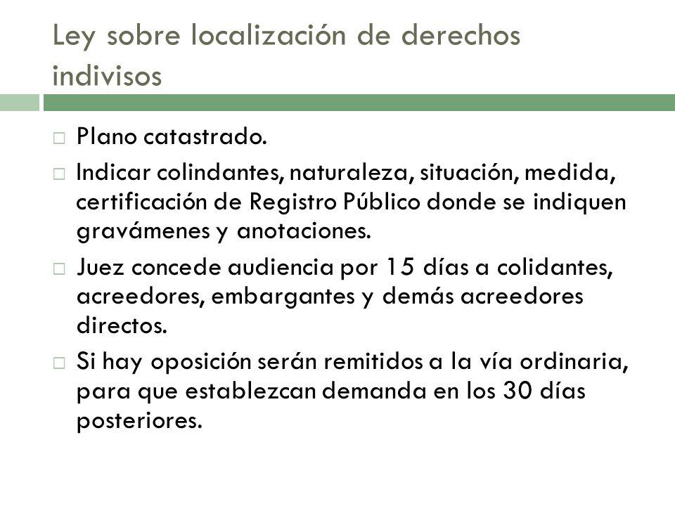 Ley sobre localización de derechos indivisos Plano catastrado. Indicar colindantes, naturaleza, situación, medida, certificación de Registro Público d